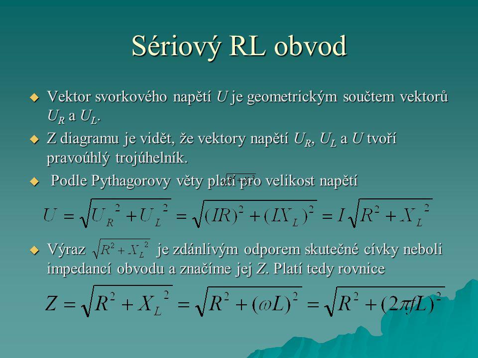 Sériový RL obvod  Vektor svorkového napětí U je geometrickým součtem vektorů U R a U L.  Z diagramu je vidět, že vektory napětí U R, U L a U tvoří p