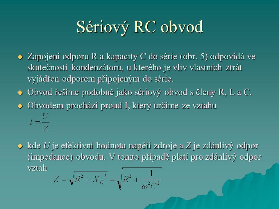 Sériový RC obvod  Zapojení odporu R a kapacity C do série (obr. 5) odpovídá ve skutečnosti kondenzátoru, u kterého je vliv vlastních ztrát vyjádřen o