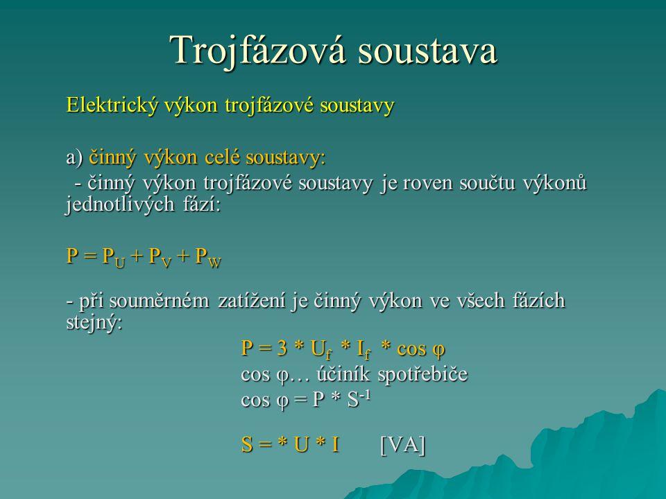 Trojfázová soustava - činný výkon trojfázové soustavy počítáme zejména pomocí sdružených napětí a proudů: P = 1,73* U * I * cos φ b) činný výkon jedné fáze: P U = U f * I f * cos φ Práce v trojfázové soustavě W = P * t = 1,73 * U * I * cos φ * t [Ws]