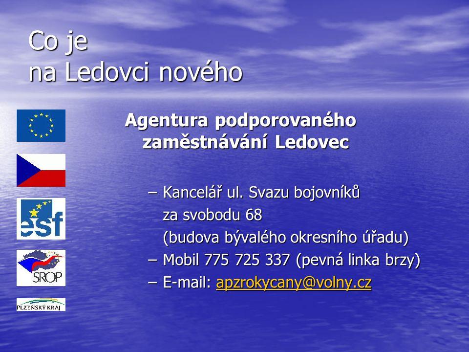 Co je na Ledovci nového Agentura podporovaného zaměstnávání Ledovec –Kancelář ul. Svazu bojovníků za svobodu 68 (budova bývalého okresního úřadu) –Mob