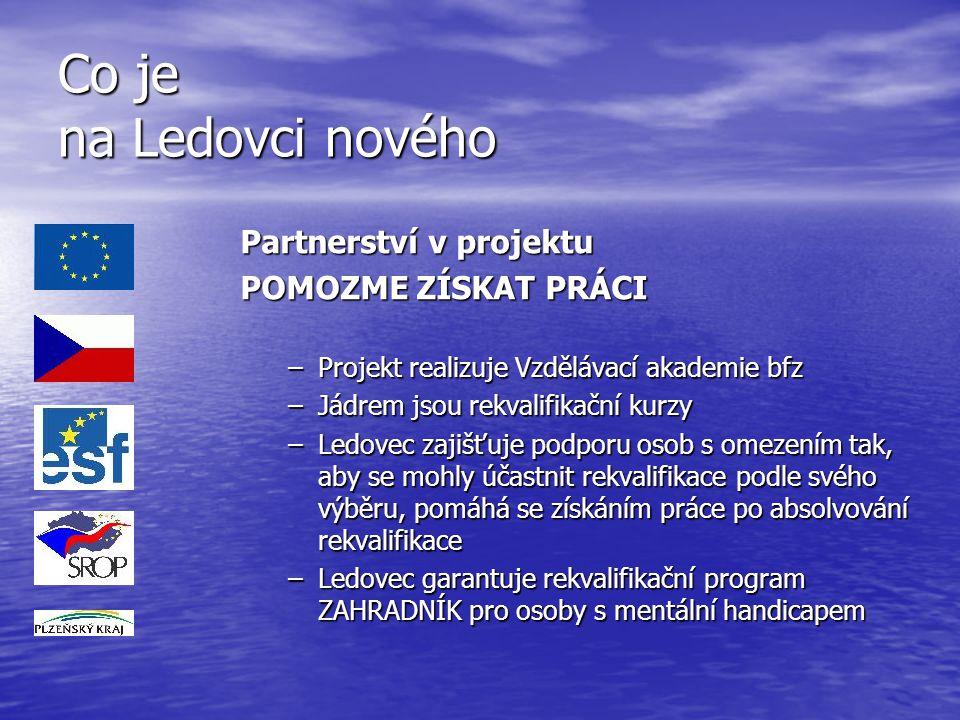 Co je na Ledovci nového Partnerství v projektu POMOZME ZÍSKAT PRÁCI –Projekt realizuje Vzdělávací akademie bfz –Jádrem jsou rekvalifikační kurzy –Ledo