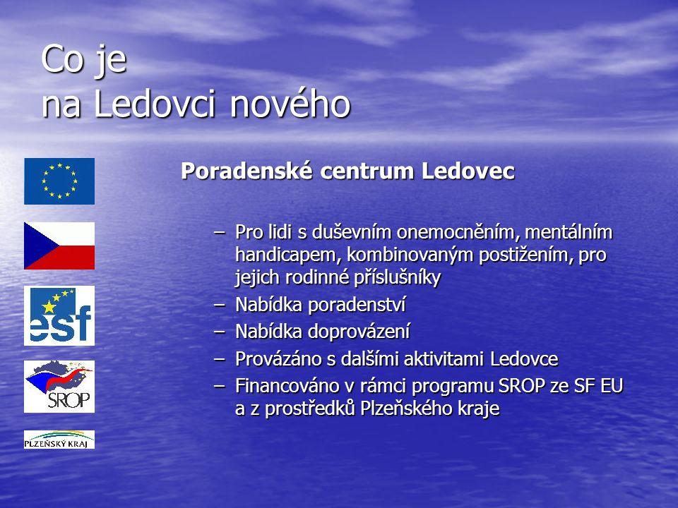 Co je na Ledovci nového Poradenské centrum Ledovec –Pro lidi s duševním onemocněním, mentálním handicapem, kombinovaným postižením, pro jejich rodinné