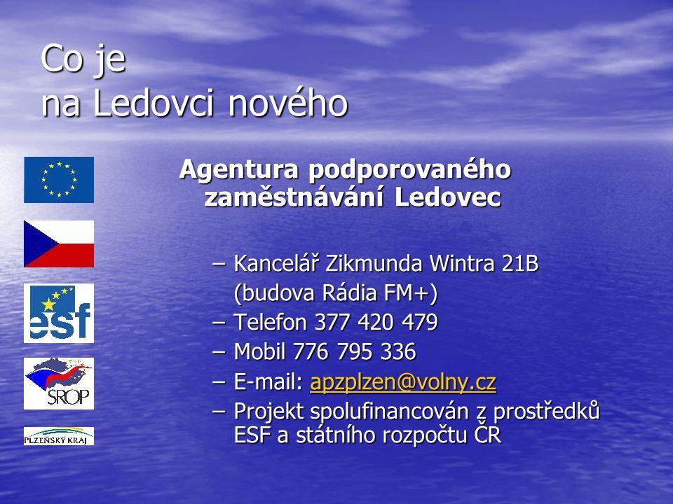 Co je na Ledovci nového Agentura podporovaného zaměstnávání Ledovec –Kancelář Zikmunda Wintra 21B (budova Rádia FM+) –Telefon 377 420 479 –Mobil 776 7