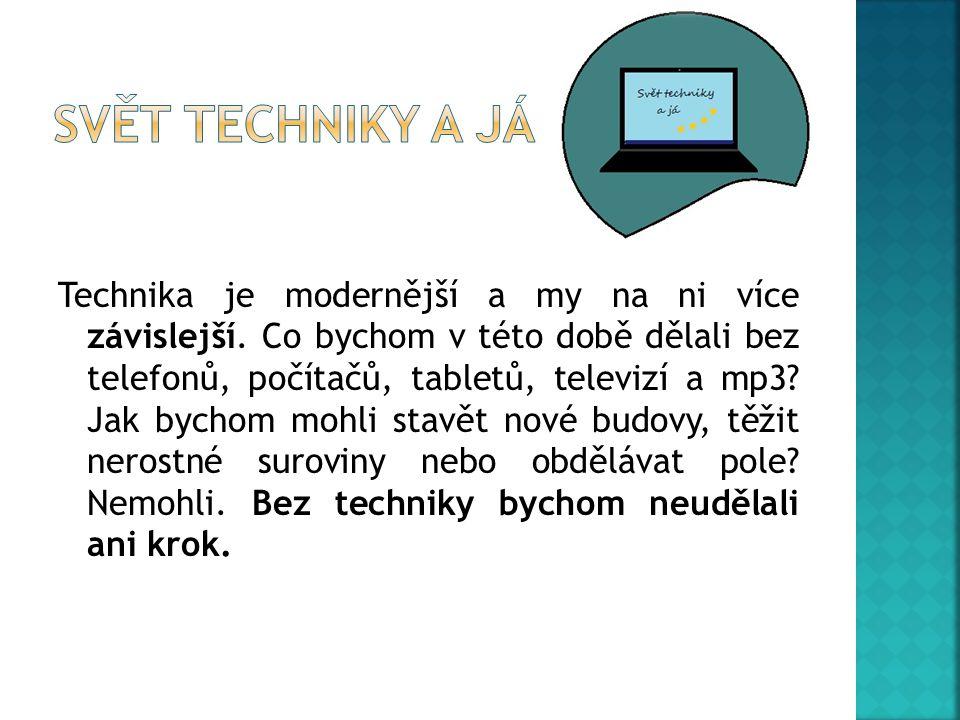 Technika je modernější a my na ni více závislejší.