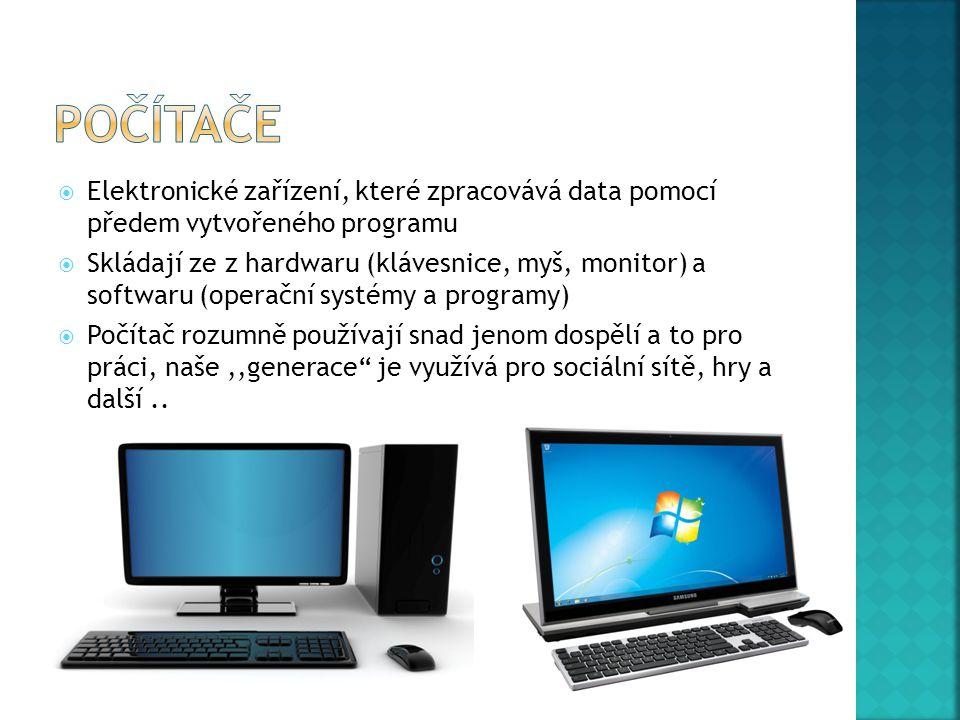  Elektronické zařízení, které zpracovává data pomocí předem vytvořeného programu  Skládají ze z hardwaru (klávesnice, myš, monitor) a softwaru (operační systémy a programy)  Počítač rozumně používají snad jenom dospělí a to pro práci, naše,,generace je využívá pro sociální sítě, hry a další..