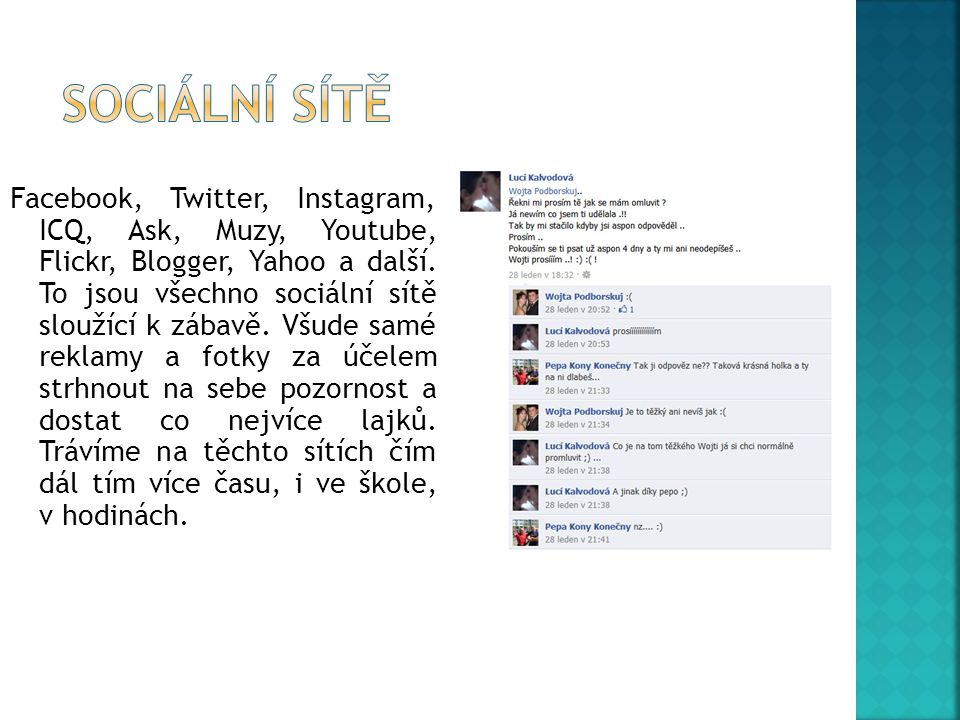 Facebook, Twitter, Instagram, ICQ, Ask, Muzy, Youtube, Flickr, Blogger, Yahoo a další.