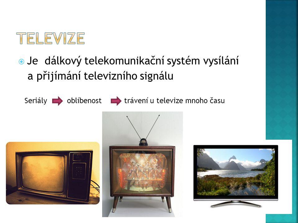  Je dálkový telekomunikační systém vysílání a přijímání televizního signálu Seriály oblíbenost trávení u televize mnoho času