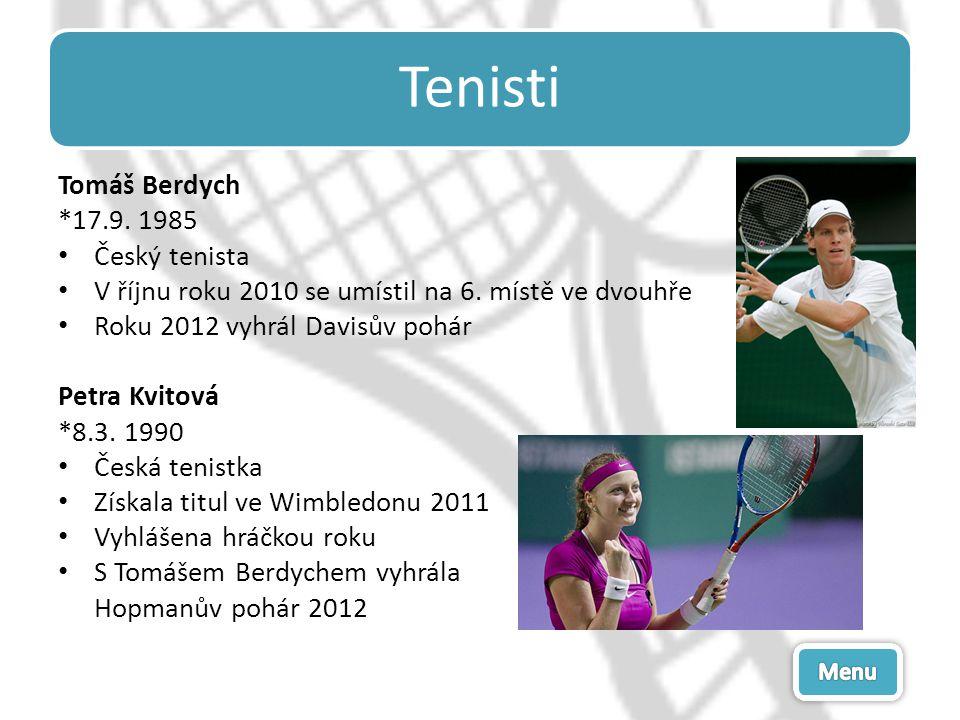 Tenisti Tomáš Berdych *17.9. 1985 Český tenista V říjnu roku 2010 se umístil na 6. místě ve dvouhře Roku 2012 vyhrál Davisův pohár Petra Kvitová *8.3.