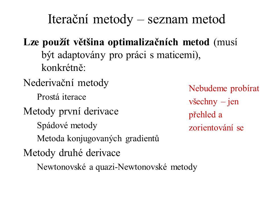 Iterační metody – seznam metod Lze použít většina optimalizačních metod (musí být adaptovány pro práci s maticemi), konkrétně: Nederivační metody Pros