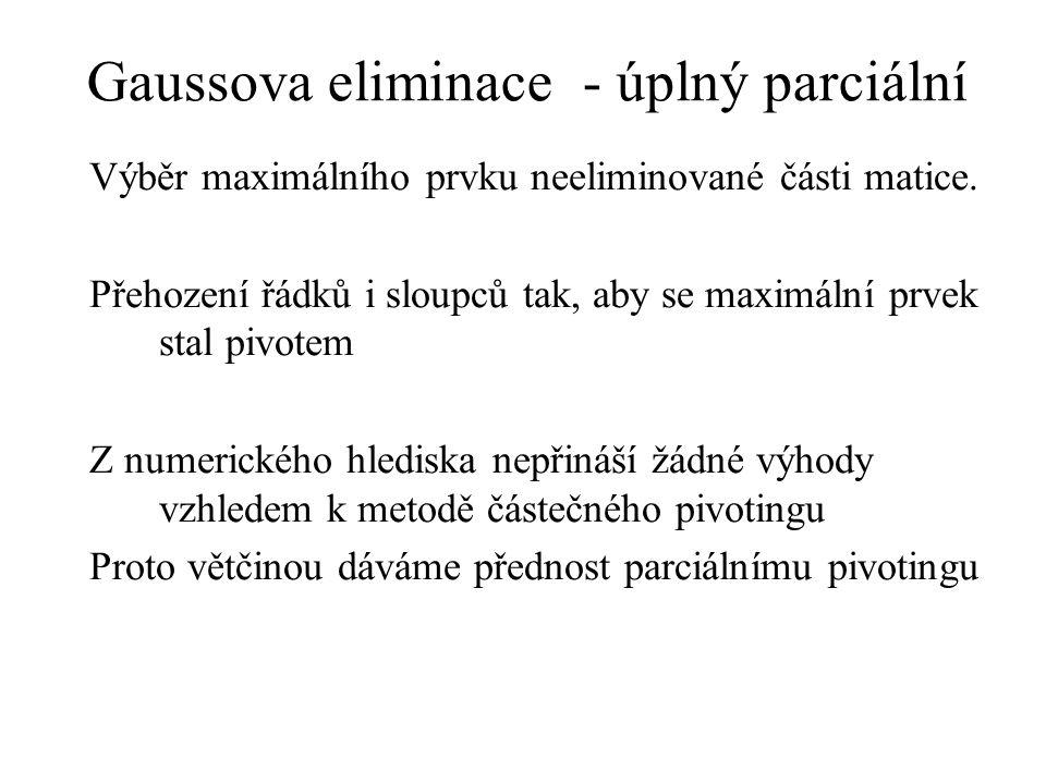 Gaussova eliminace - úplný parciální Výběr maximálního prvku neeliminované části matice. Přehození řádků i sloupců tak, aby se maximální prvek stal pi