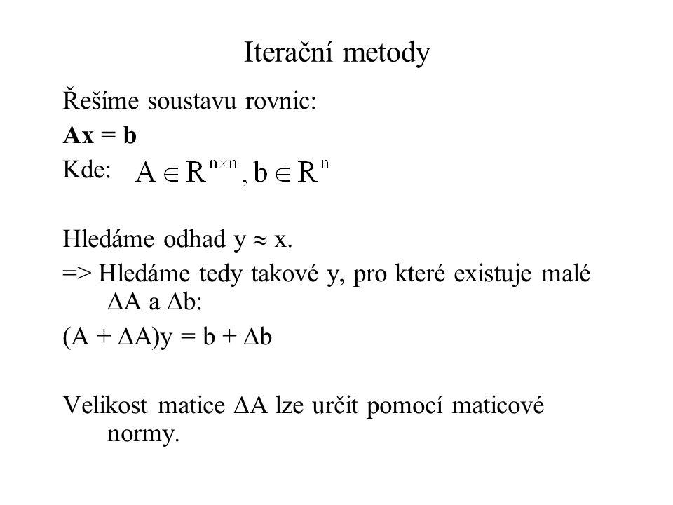 Iterační metody - Maticové normy Euklidovská norma pro x  R n : 2 možná zobecnění pro A  C m  n : –Frobeniova norma: –Spektrární norma: