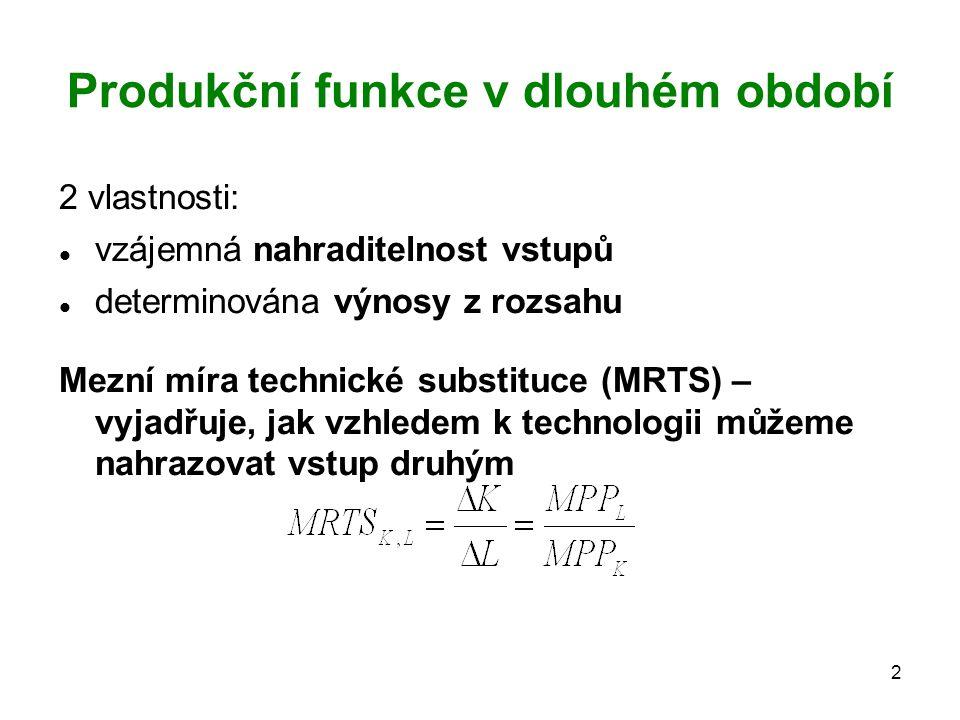 2 Produkční funkce v dlouhém období 2 vlastnosti: vzájemná nahraditelnost vstupů determinována výnosy z rozsahu Mezní míra technické substituce (MRTS) – vyjadřuje, jak vzhledem k technologii můžeme nahrazovat vstup druhým