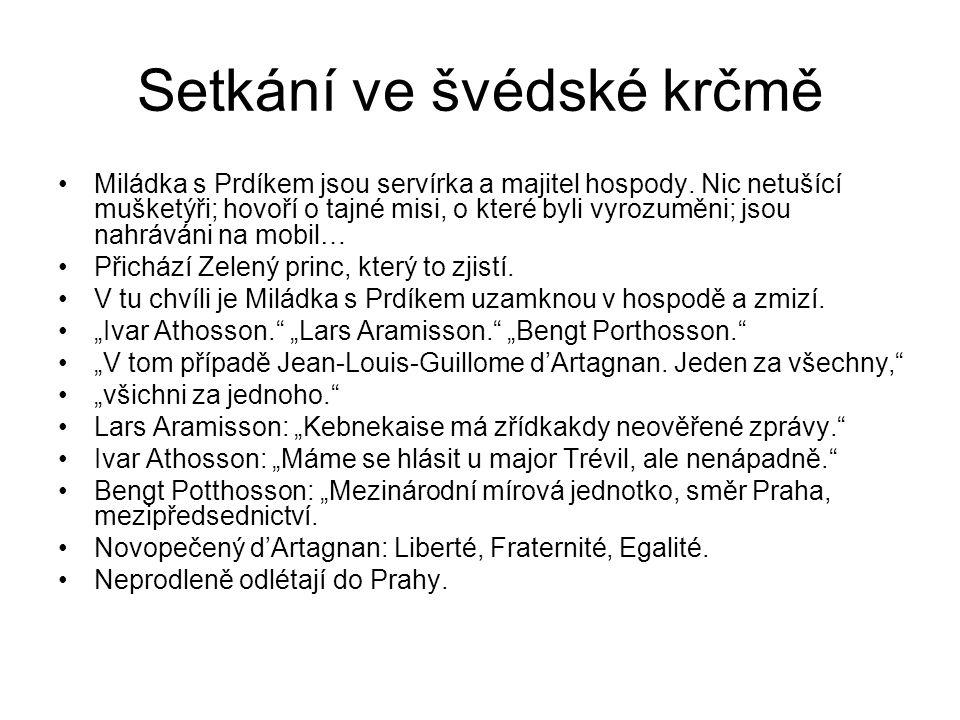 Setkání ve švédské krčmě Miládka s Prdíkem jsou servírka a majitel hospody. Nic netušící mušketýři; hovoří o tajné misi, o které byli vyrozuměni; jsou