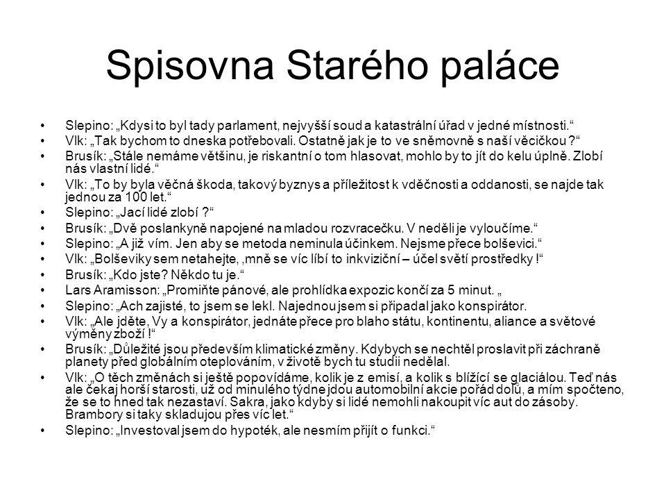 """Spisovna Starého paláce Slepino: """"Kdysi to byl tady parlament, nejvyšší soud a katastrální úřad v jedné místnosti."""" Vlk: """"Tak bychom to dneska potřebo"""
