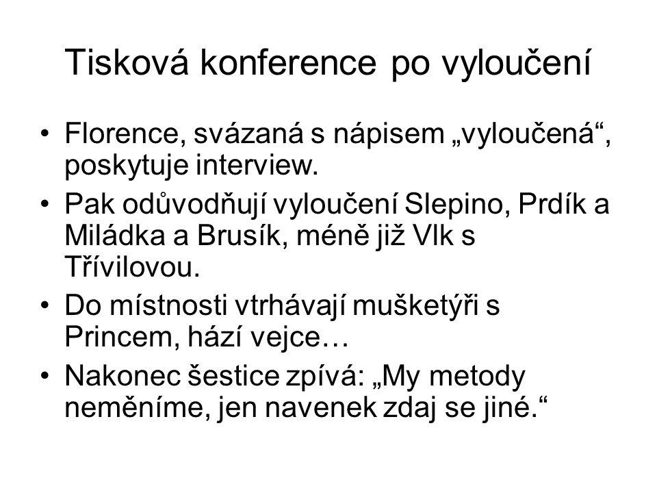 """Tisková konference po vyloučení Florence, svázaná s nápisem """"vyloučená"""", poskytuje interview. Pak odůvodňují vyloučení Slepino, Prdík a Miládka a Brus"""
