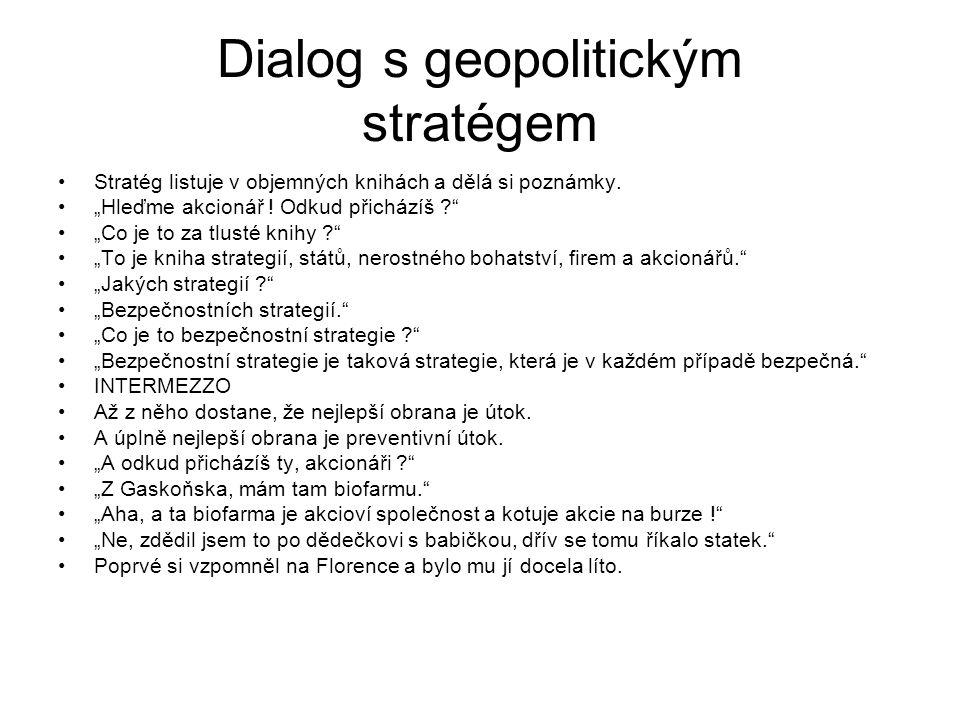 """Dialog s geopolitickým stratégem Stratég listuje v objemných knihách a dělá si poznámky. """"Hleďme akcionář ! Odkud přicházíš ?"""" """"Co je to za tlusté kni"""