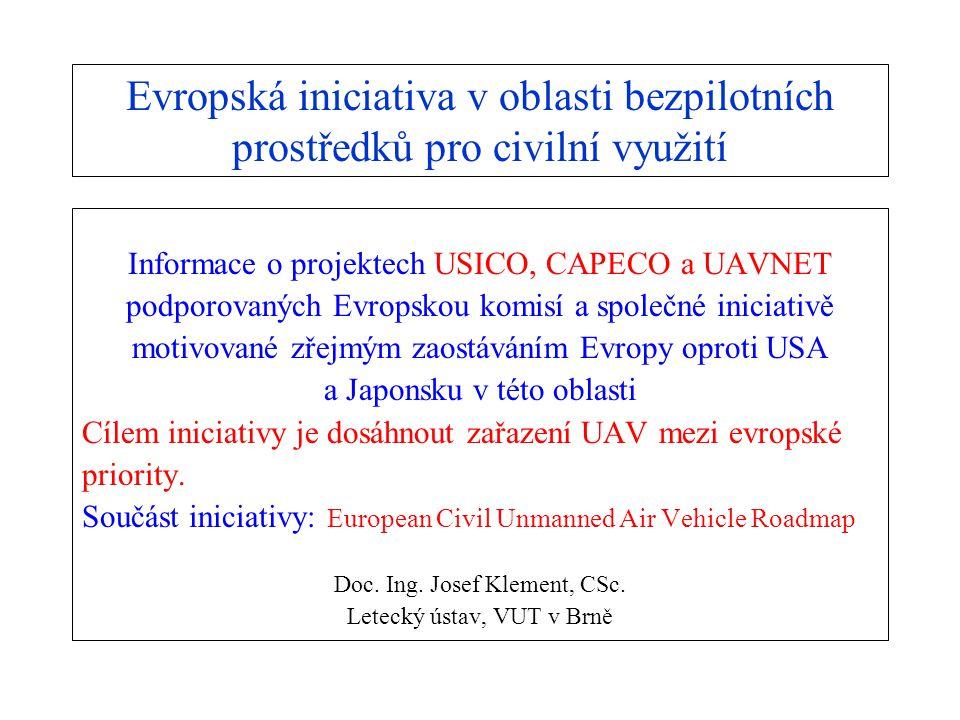 Evropská iniciativa v oblasti bezpilotních prostředků pro civilní využití Informace o projektech USICO, CAPECO a UAVNET podporovaných Evropskou komisí a společné iniciativě motivované zřejmým zaostáváním Evropy oproti USA a Japonsku v této oblasti Cílem iniciativy je dosáhnout zařazení UAV mezi evropské priority.