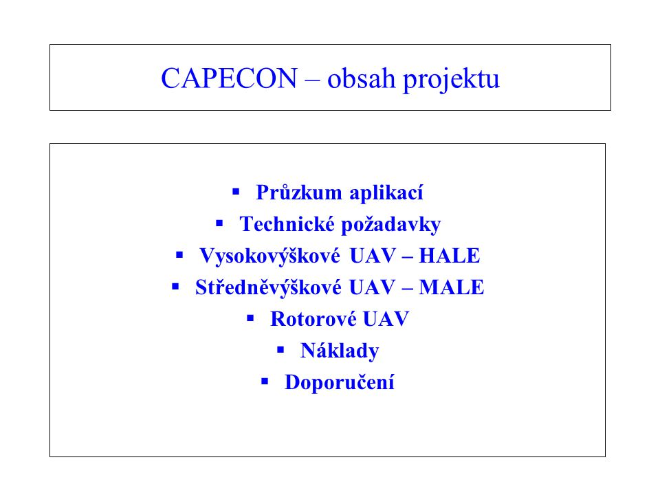 CAPECON – obsah projektu  Průzkum aplikací  Technické požadavky  Vysokovýškové UAV – HALE  Středněvýškové UAV – MALE  Rotorové UAV  Náklady  Doporučení