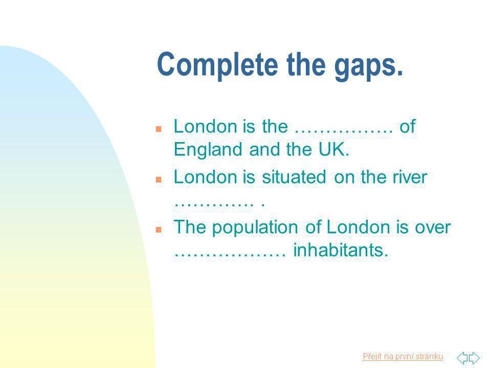 Přejít na první stránku Check your answers.n London is the capital (city) of England and the UK.