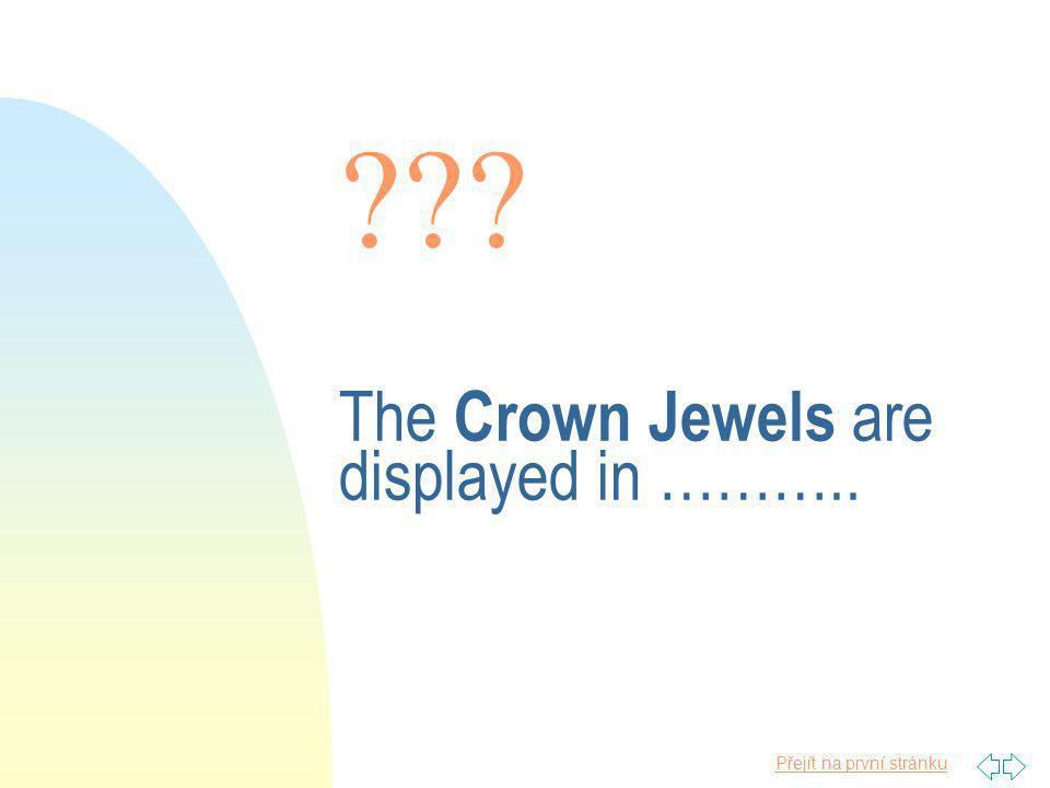 Přejít na první stránku The Crown Jewels are displayed in ………..