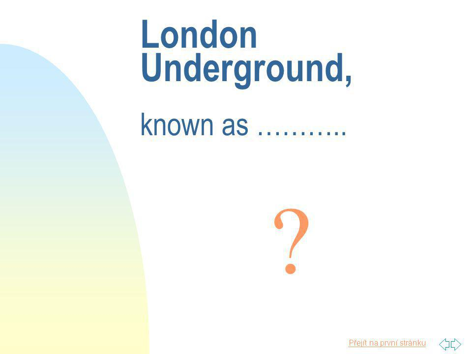 Přejít na první stránku London Underground, known as ………..