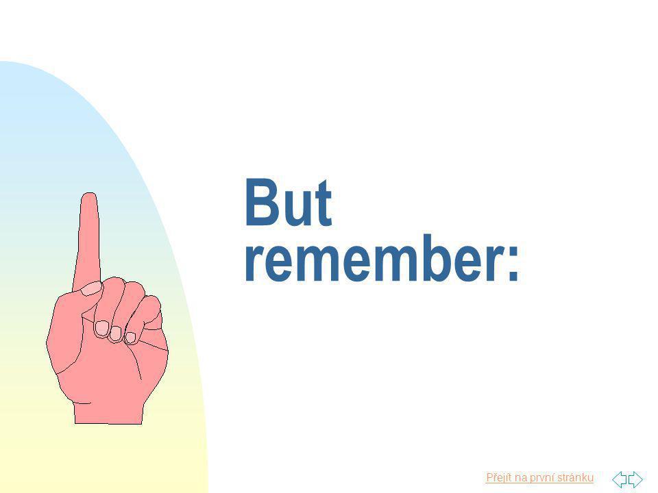 Přejít na první stránku But remember: