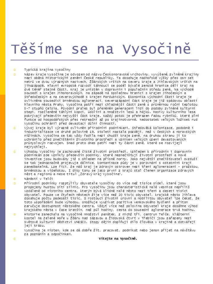 Těšíme se na Vysočině  Typická krajina Vysočiny  Název kraje Vysočina je odvozen od názvu Českomoravské vrchoviny, vyvýšené, zvlněné krajiny mezi ob