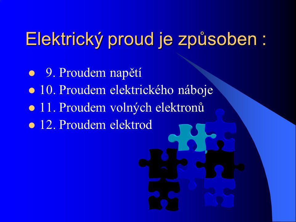 Žárovka svítí když máme : 5. Elektrický obvod otevřený 6. Elektrický obvod vysoký 7. Elektrický obvod uzavřený 8. Elektrický obvod střídavý