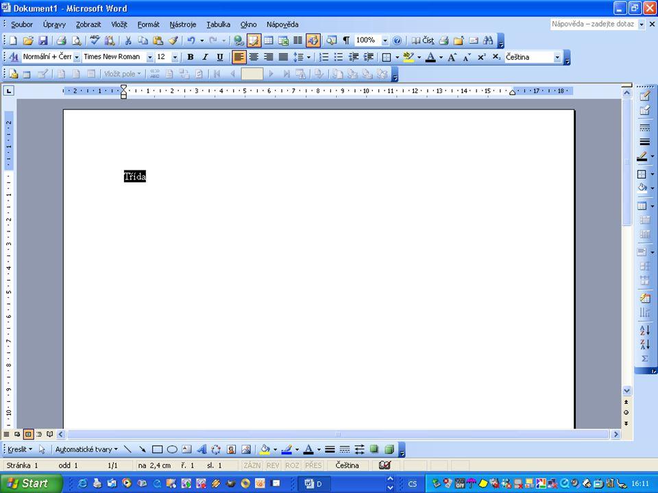 Myší klikni před písmeno T Levou část myši stiskni dolů a táhni až za písmeno a. Pak stisknutou myš pusť Slovo Třída se začernilo
