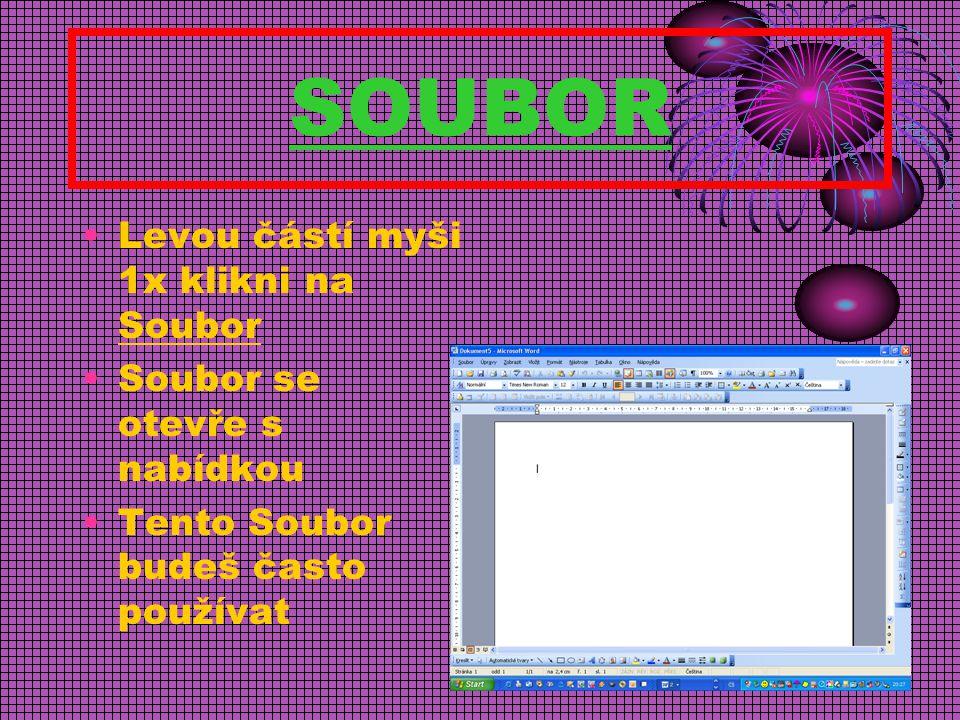 SOUBOR Levou částí myši 1x klikni na Soubor Soubor se otevře s nabídkou Tento Soubor budeš často používat