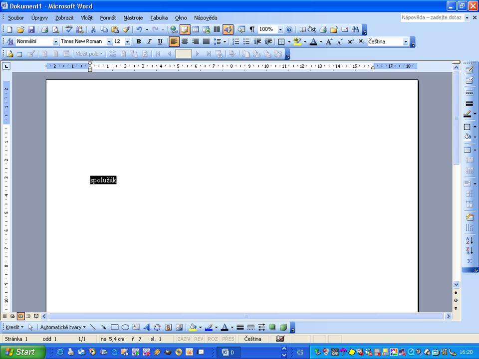 Slovo spolužák nyní očerníme. Jak ? Myší klikni před písmeno s Levou část myši stiskni dolů a táhni až za písmeno k. Pak stisknutou myš pusť Slovo spo