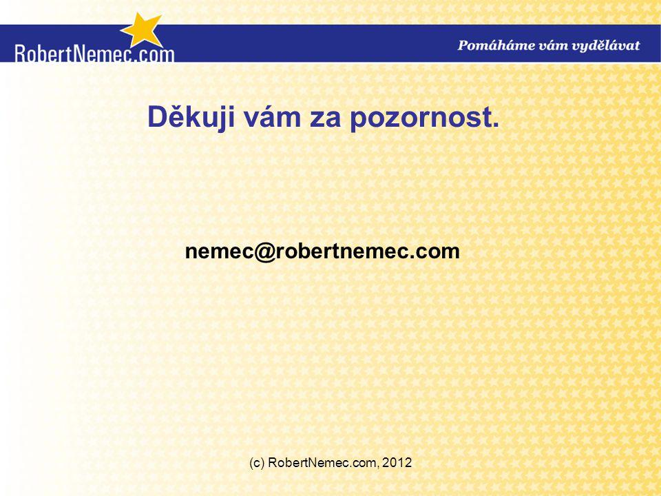 (c) RobertNemec.com, 2012 Děkuji vám za pozornost. nemec@robertnemec.com