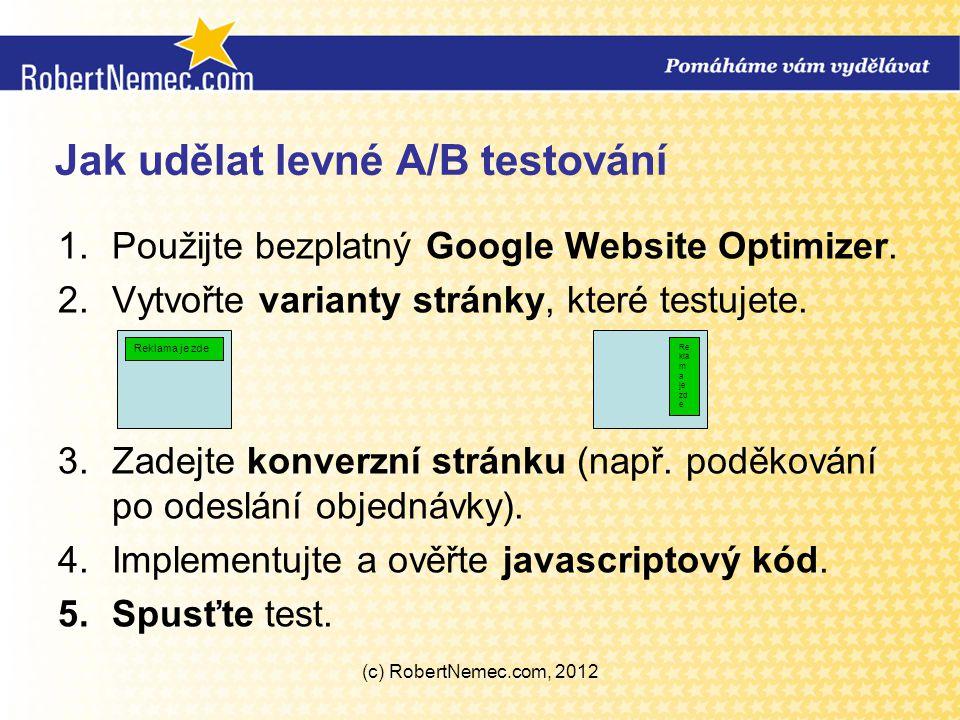 Jak udělat levné A/B testování 1.Použijte bezplatný Google Website Optimizer. 2.Vytvořte varianty stránky, které testujete. 3.Zadejte konverzní stránk