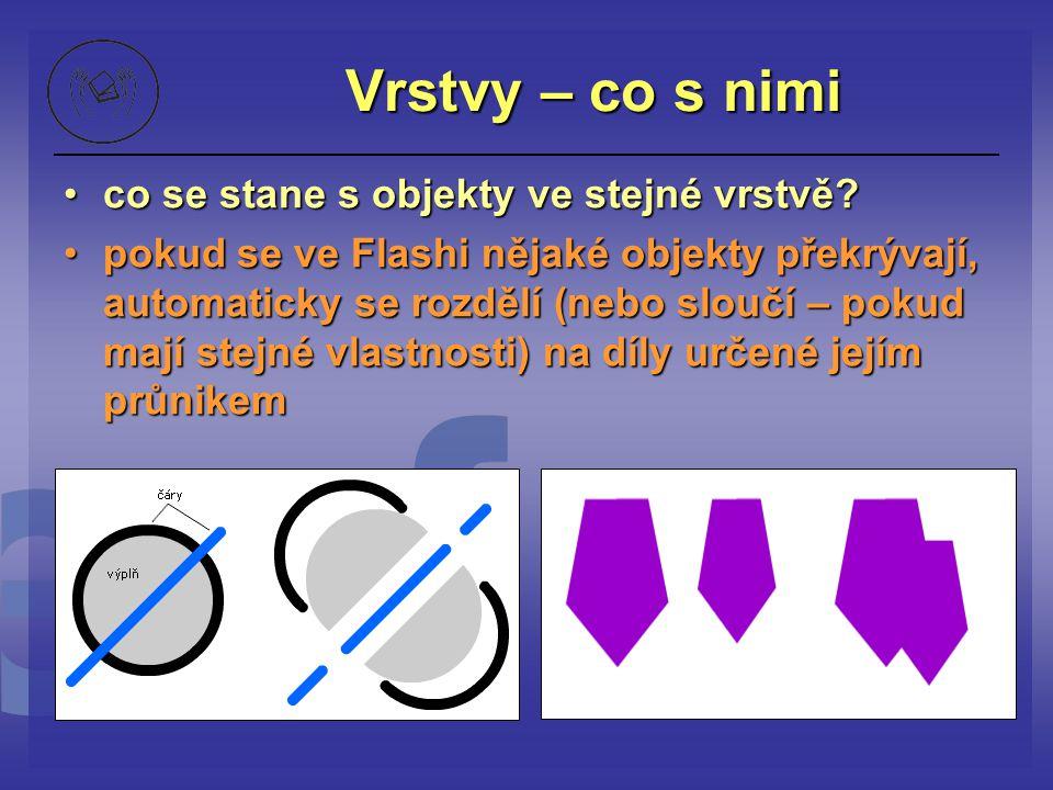 Vrstvy – co s nimi co se stane s objekty ve stejné vrstvě?co se stane s objekty ve stejné vrstvě? pokud se ve Flashi nějaké objekty překrývají, automa