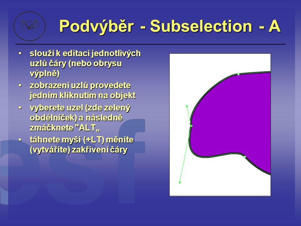 Podvýběr - Subselection - A slouží k editaci jednotlivých uzlů čáry (nebo obrysu výplně) zobrazení uzlů provedete jedním kliknutím na objekt vyberete