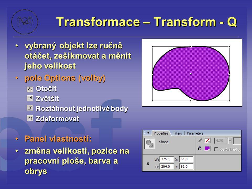 Transformace – Transform - Q vybraný objekt lze ručně otáčet, zešikmovat a měnit jeho velikostvybraný objekt lze ručně otáčet, zešikmovat a měnit jeho