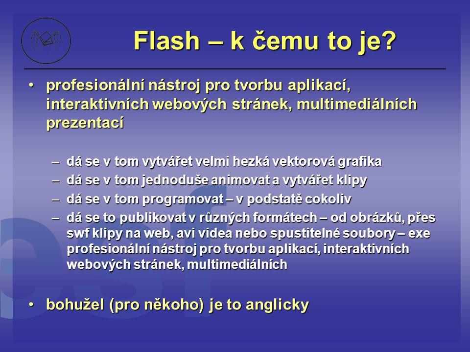 Flash – k čemu to je? profesionální nástroj pro tvorbu aplikací, interaktivních webových stránek, multimediálních prezentacíprofesionální nástroj pro