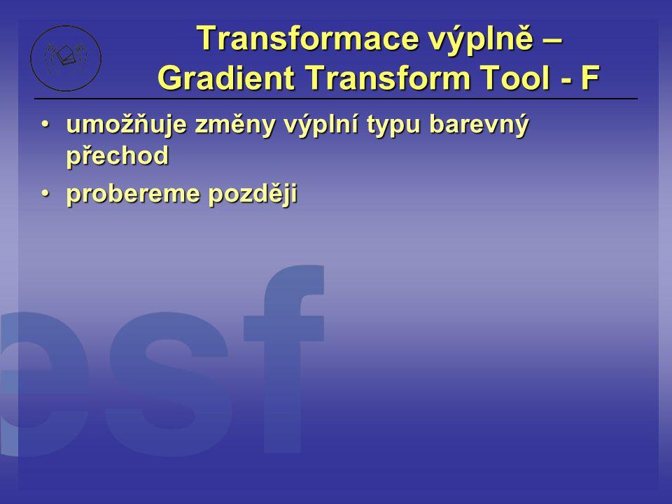 Transformace výplně – Gradient Transform Tool - F umožňuje změny výplní typu barevný přechodumožňuje změny výplní typu barevný přechod probereme pozdě