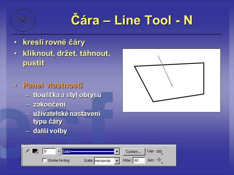 Čára – Line Tool - N kreslí rovné čárykreslí rovné čáry kliknout, držet, táhnout, pustitkliknout, držet, táhnout, pustit Panel vlastnostíPanel vlastno