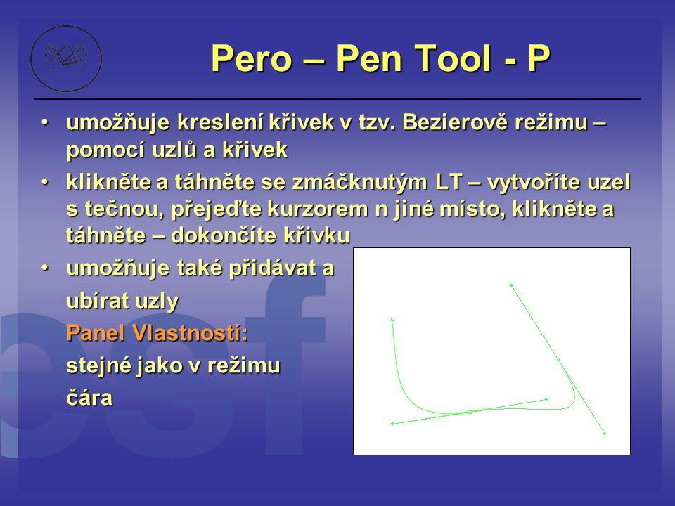 Pero – Pen Tool - P umožňuje kreslení křivek v tzv. Bezierově režimu – pomocí uzlů a křivekumožňuje kreslení křivek v tzv. Bezierově režimu – pomocí u