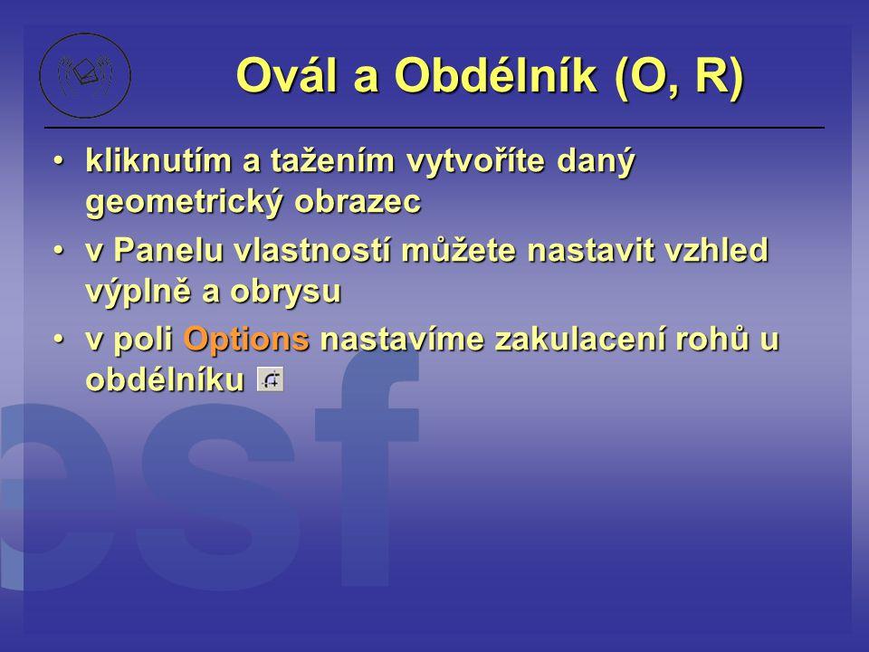 Ovál a Obdélník (O, R) kliknutím a tažením vytvoříte daný geometrický obrazeckliknutím a tažením vytvoříte daný geometrický obrazec v Panelu vlastnost