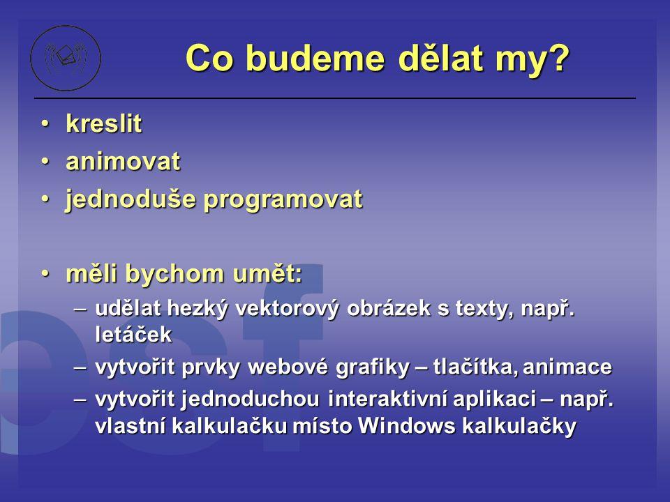 vlastnosti MovieClipů pojmenujeme MovieClip na ploše (v Property inspektoru) a zadáváme vlastnosti pomocí scriptůpojmenujeme MovieClip na ploše (v Property inspektoru) a zadáváme vlastnosti pomocí scriptů můžeme dynamicky a interaktivně ovlivňovat prezentace apod.můžeme dynamicky a interaktivně ovlivňovat prezentace apod.
