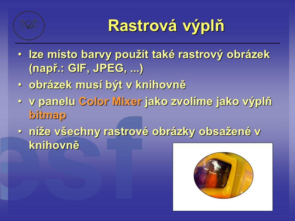 Rastrová výplň lze místo barvy použít také rastrový obrázek (např.: GIF, JPEG,...)lze místo barvy použít také rastrový obrázek (např.: GIF, JPEG,...)