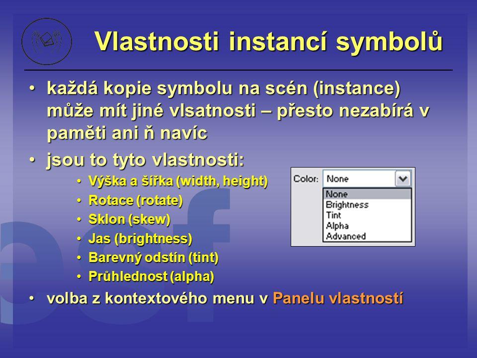 Vlastnosti instancí symbolů každá kopie symbolu na scén (instance) může mít jiné vlsatnosti – přesto nezabírá v paměti ani ň navíckaždá kopie symbolu