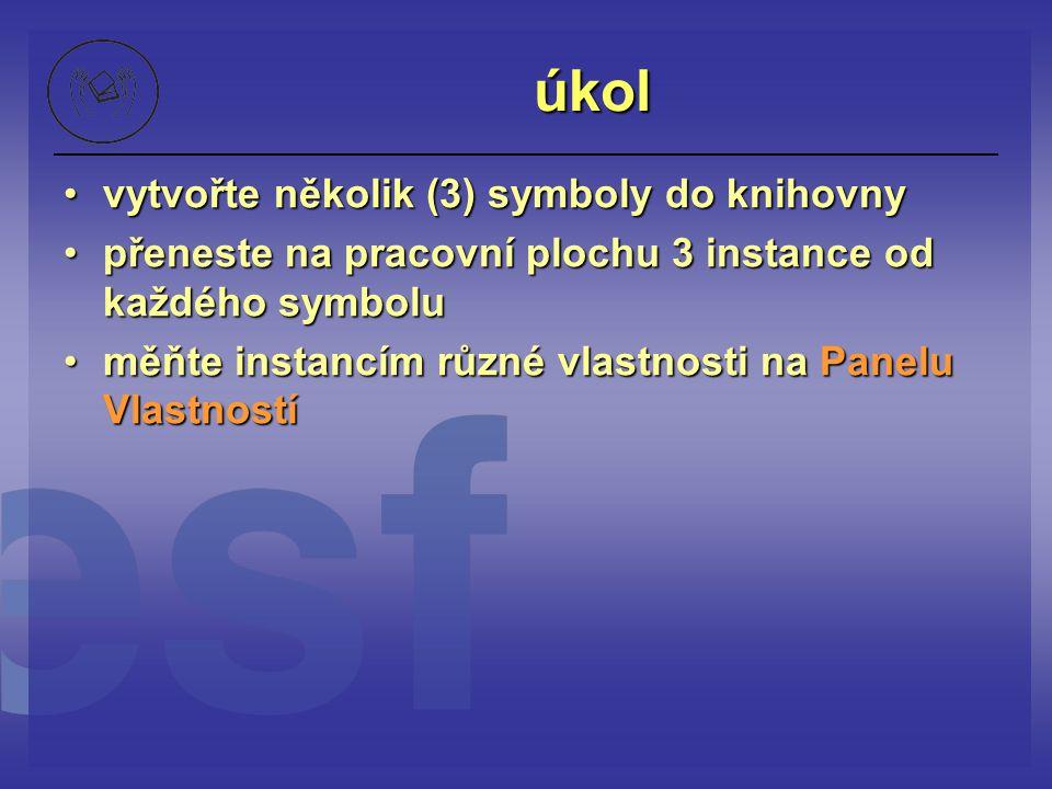 úkol vytvořte několik (3) symboly do knihovnyvytvořte několik (3) symboly do knihovny přeneste na pracovní plochu 3 instance od každého symbolupřenest