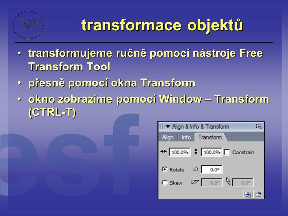 transformace objektů transformujeme ručně pomocí nástroje Free Transform Tooltransformujeme ručně pomocí nástroje Free Transform Tool přesně pomocí ok