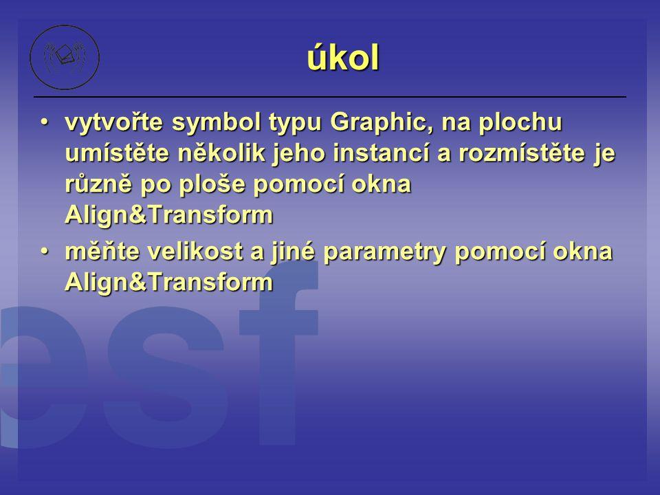 úkol vytvořte symbol typu Graphic, na plochu umístěte několik jeho instancí a rozmístěte je různě po ploše pomocí okna Align&Transformvytvořte symbol