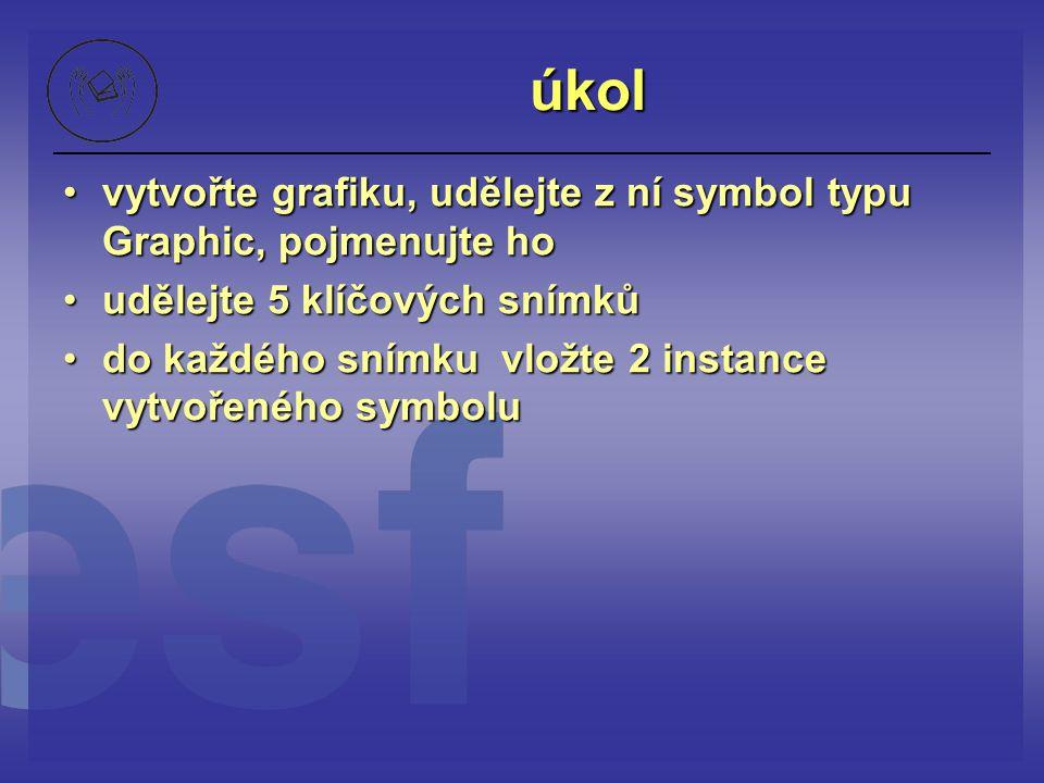 úkol vytvořte grafiku, udělejte z ní symbol typu Graphic, pojmenujte hovytvořte grafiku, udělejte z ní symbol typu Graphic, pojmenujte ho udělejte 5 k