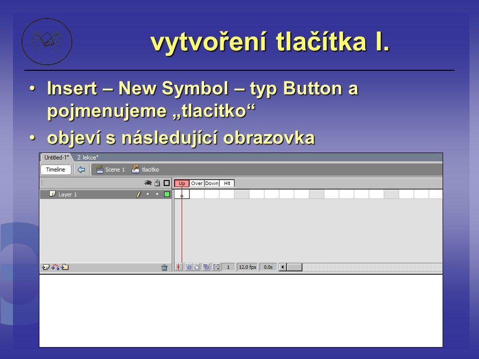 """vytvoření tlačítka I. Insert – New Symbol – typ Button a pojmenujeme """"tlacitko""""Insert – New Symbol – typ Button a pojmenujeme """"tlacitko"""" objeví s násl"""