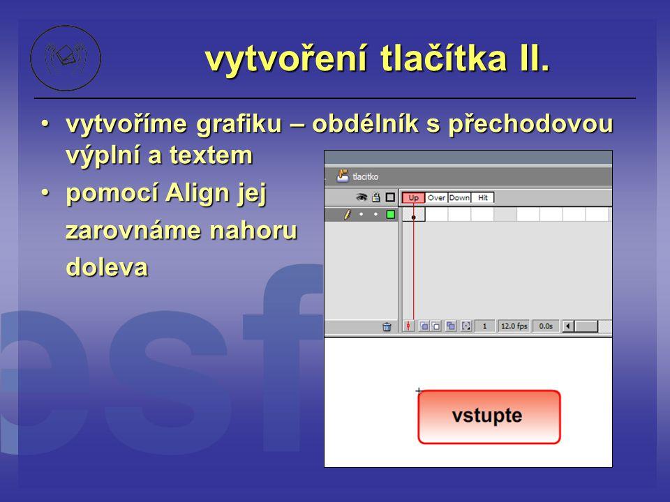 vytvoření tlačítka II. vytvoříme grafiku – obdélník s přechodovou výplní a textemvytvoříme grafiku – obdélník s přechodovou výplní a textem pomocí Ali